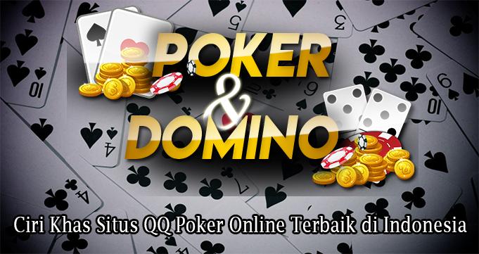 Ciri Khas Situs QQ Poker Online Terbaik di Indonesia