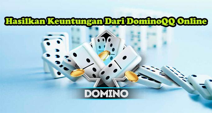 Hasilkan Keuntungan Dari DominoQQ Online