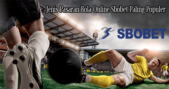 Jenis Pasaran Bola Online Sbobet Paling Populer