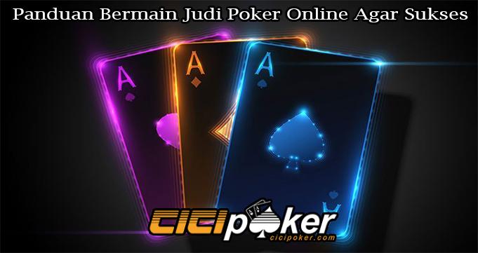 Panduan Bermain Judi Poker Online Agar Sukses