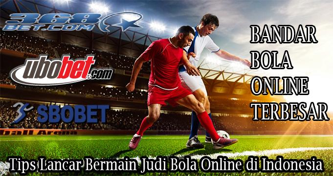 Tips Lancar Bermain Judi Bola Online di Indonesia