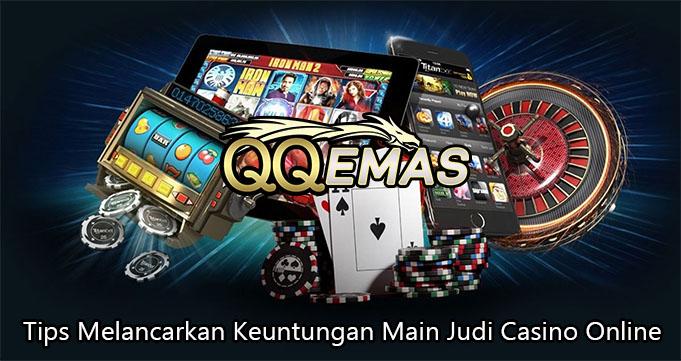 Tips Melancarkan Keuntungan Main Judi Casino Online