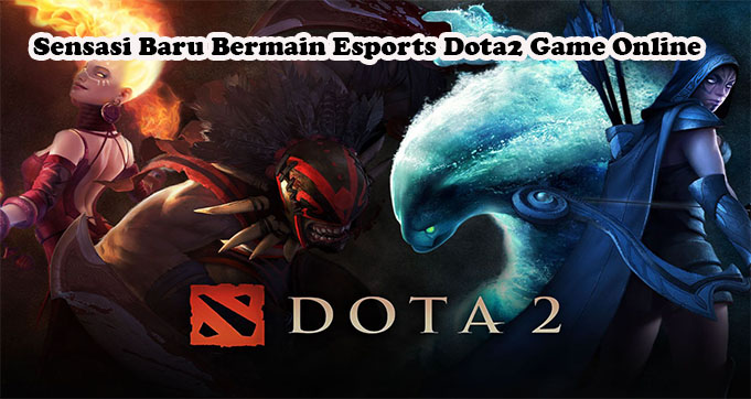 Sensasi Baru Bermain Esports Dota2 Game Online